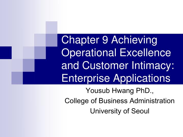 chapter 9 achieving operational excellence and customer intimacy enterprise applications n.