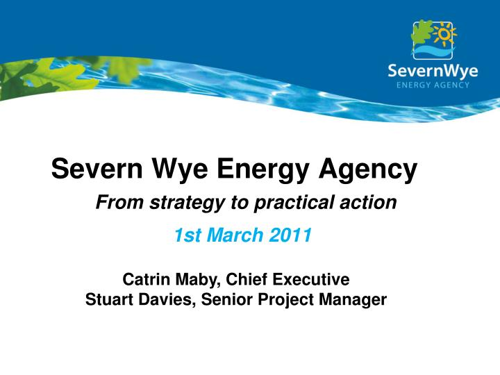 severn wye energy agency a from strategy to practical action 1st march 2011 n.