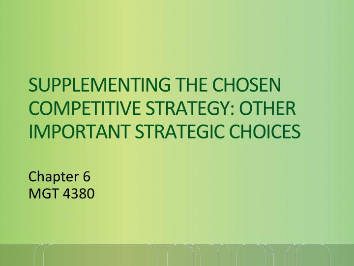 supplementing the chosen competitive strategy other important strategic choices n.