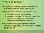 when to be defensive