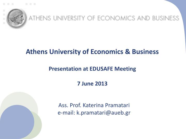 athens university of economics business presentation at edusafe meeting 7 june 2013 n.