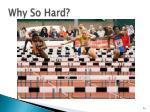 why so hard