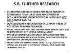 5 b further research