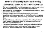 hh9 sufficiently fair social p olicy no hard data as yet but doable