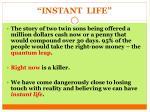 instant life