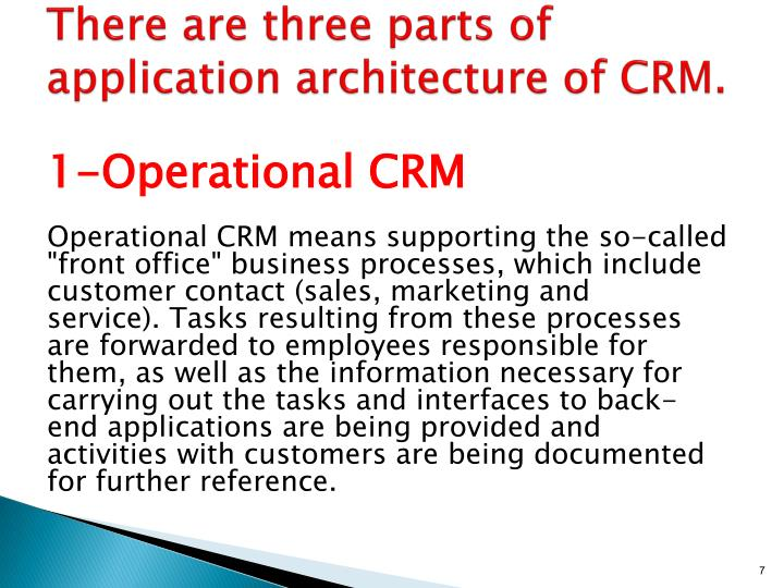 There are three parts of application architecture of CRM.