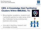 cbs a knowledge hub facilitating clusters within mmub l to