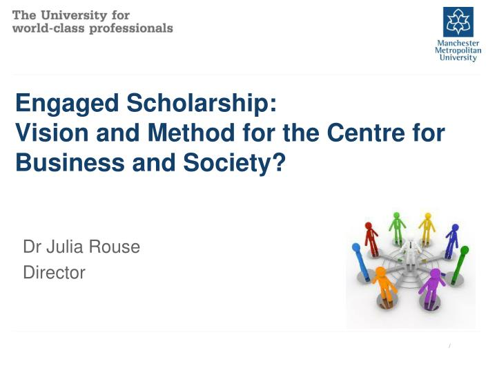 engaged scholarship vision and method for the centre for business and society n.