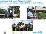 securing high level commitment 1 official launch kitwe copperbelt dec 1 st 2012 on world aids day