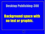 desktop publishing 300