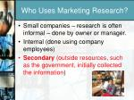 who uses marketing research