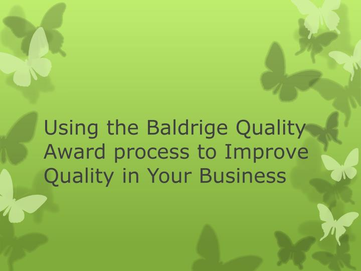 using the baldrige quality award process to improve quality in your business n.