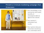 present a 3 minute marketing campaign that showcases