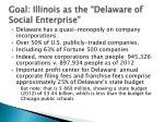 goal illinois as the delaware of social enterprise