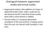 distinguish between augmented reality and virtual reality