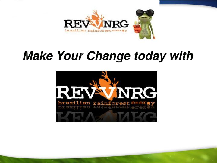 Make Your Change today with