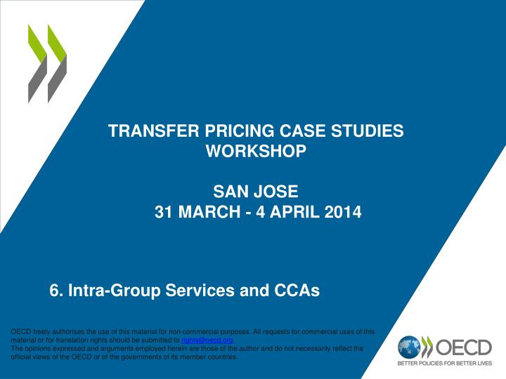 transfer pricing case studies workshop san jose 31 march 4 april 2014 n.