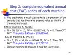 step 2 compute equivalent annual cost eac series of each machine