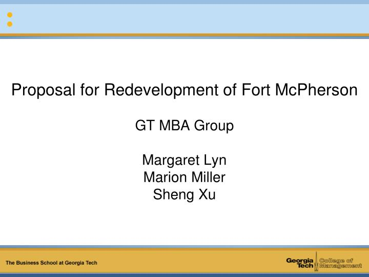 proposal for redevelopment of fort mcpherson gt mba group margaret lyn marion miller sheng xu n.