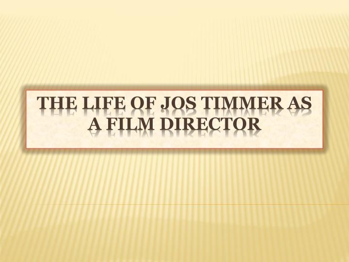 the life of jos timmer as a film director n.