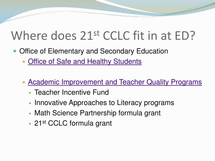 Where does 21 st cclc fit in at ed