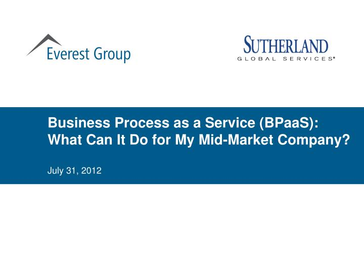 business process as a service bpaas what can it do for my mid market company n.