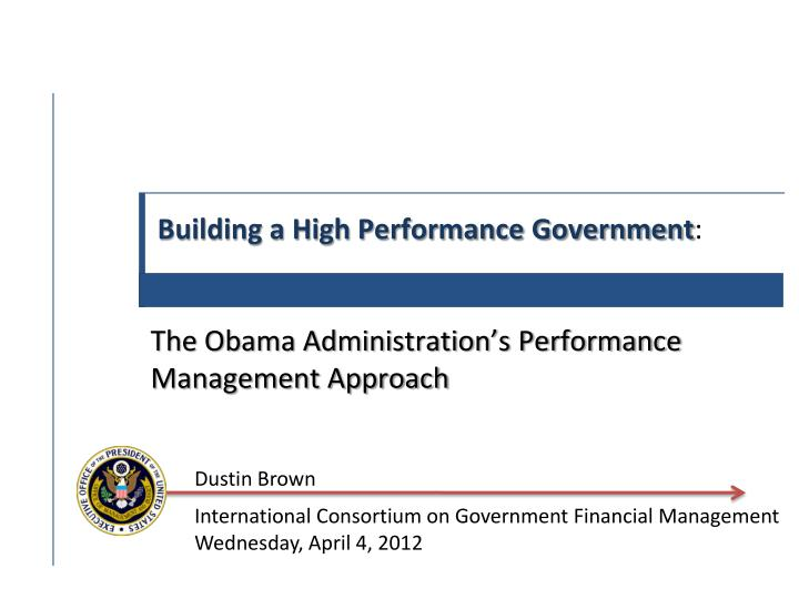 building a high performance government the obama administration s performance management approach n.