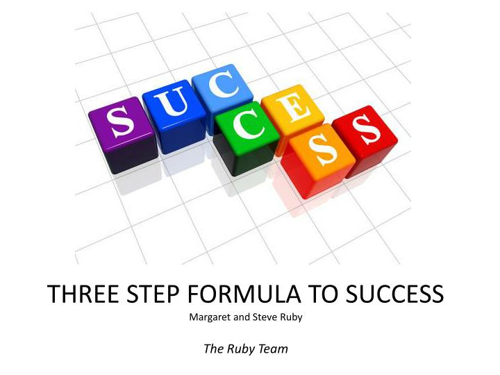 three step formula to success margaret and steve ruby the ruby team n.