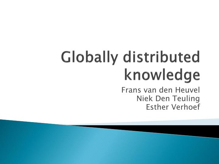 globally distributed knowledge n.