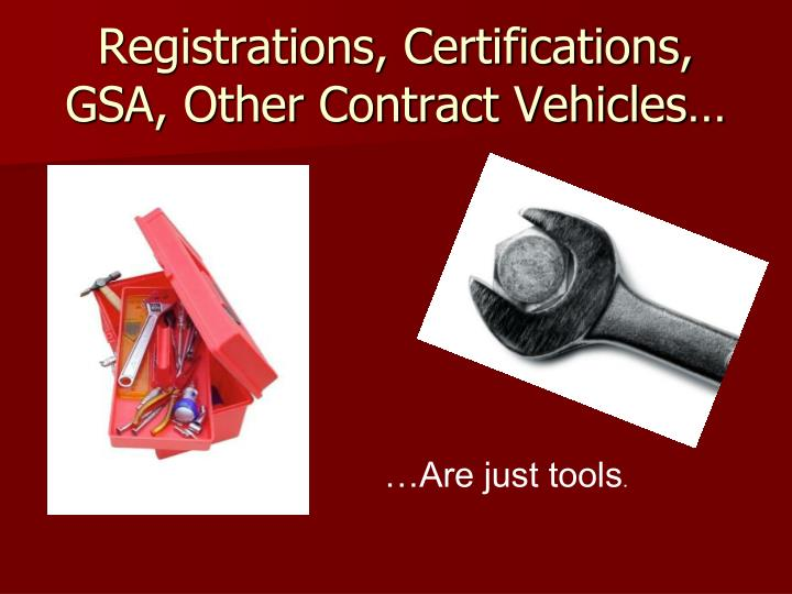 Registrations, Certifications, GSA, Other Contract Vehicles…