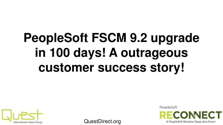 peoplesoft fscm 9 2 upgrade in 100 days a outrageous customer success story n.