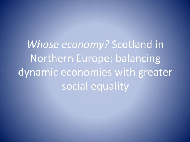 whose economy scotland in northern europe balancing dynamic economies with greater social equality n.