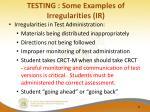 testing some examples of irregularities ir
