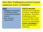 how does shakespeare present human weakness in act i of othello