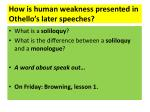 how is human weakness presented in othello s later speeches