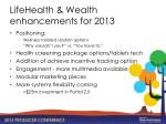 lifehealth wealth enhancements for 2013