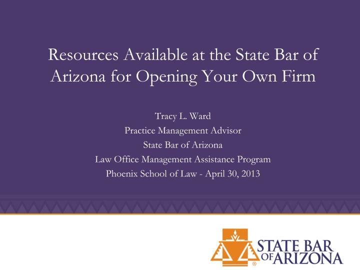 resources available at the state bar of arizona for opening your own firm n.