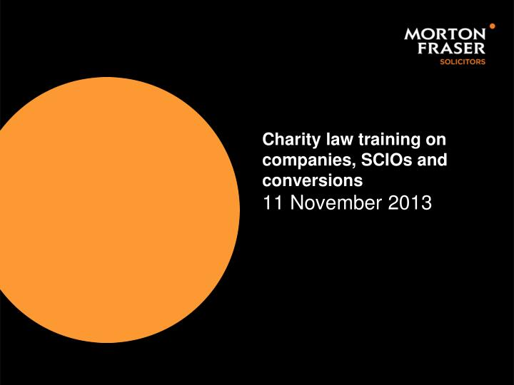 charity law training on companies scios and conversions 11 november 2013 n.