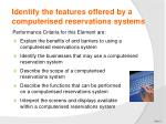 identify the features offered by a computerised reservations systems
