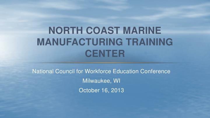north coast marine manufacturing training center n.