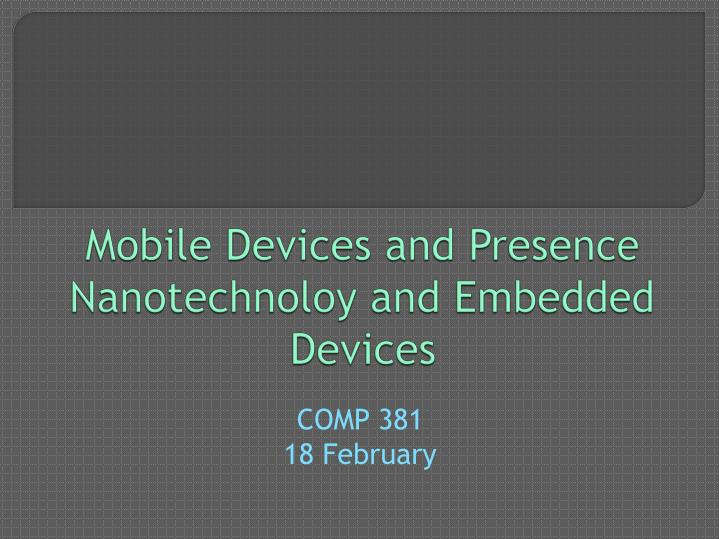 mobile devices and presence nanotechnoloy and embedded devices n.
