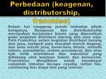 perbedaan keagenan distributorship franchise