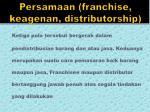 persamaan franchise keagenan distributorship