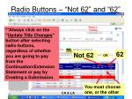 radio buttons not 62 and 62