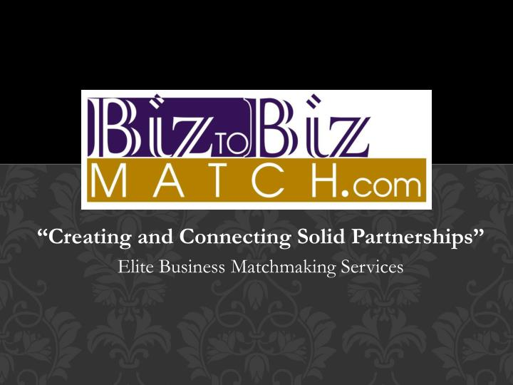 creating and connecting solid partnerships elite business matchmaking services n.
