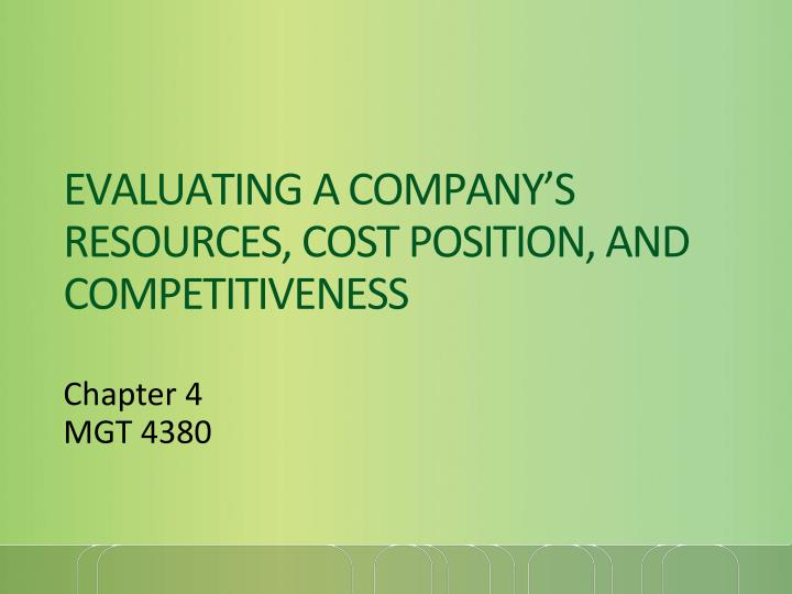 evaluating a company s resources cost position and competitiveness n.