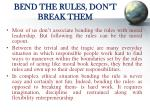 bend the rules don t break them