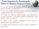 twelve questions for examining the ethics of a business decision contd
