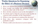 twelve questions for examining the ethics of a business decision