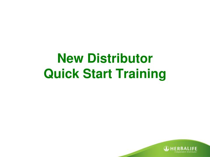 new distributor quick start training n.